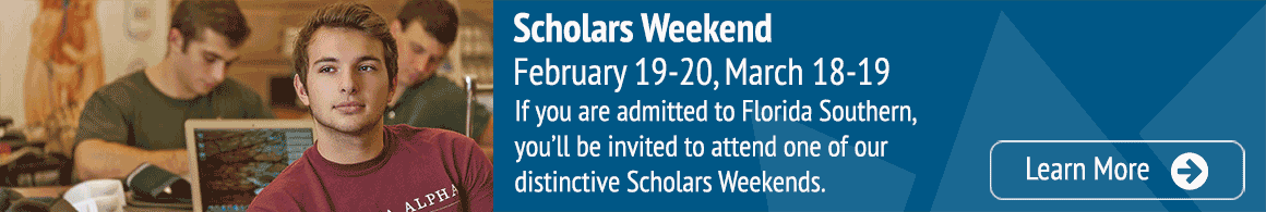 Scholars Weekend, February 19-20, March 18-19. If you are admitted to Florida Southern, you'll be invited to attend one of our distinctive Scholars Weekends.