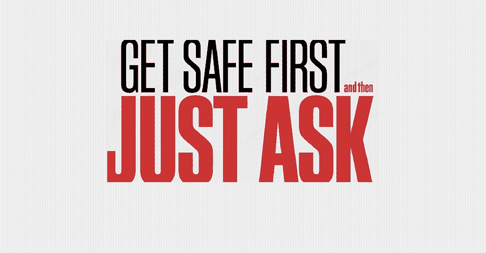 Get Safe First and then Just Ask
